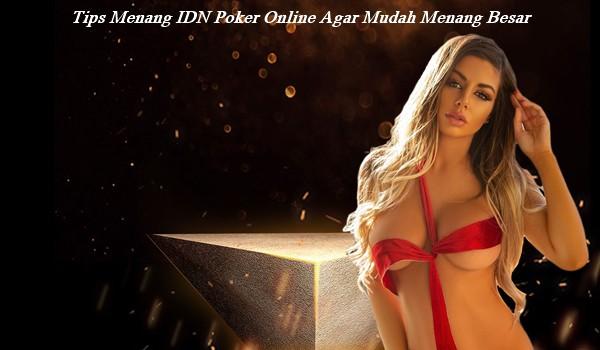 Tips Menang IDN Poker Online Agar Mudah Menang Besar